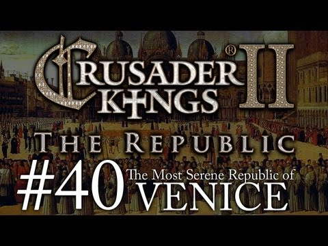 Crusader Kings 2: The Republic of Venice - Episode 40