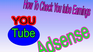 How To Check You tube Earnings from Google AdSense 2017 Updated