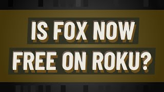 Is Fox now free on Roku?