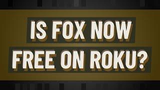 Is Fox now free on Roku?