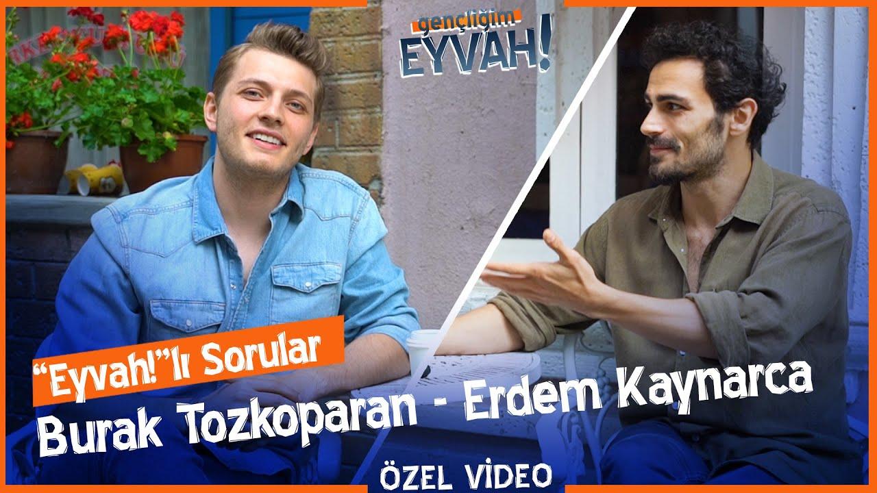 Burak Tozkoparan - Erdem Kaynarca   Gençliğim Eyvah Özel Röportaj