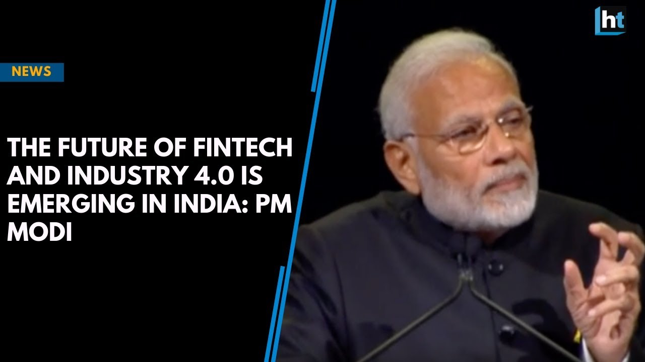 The future of fintech and industry 4 0 is emerging in India: PM Modi