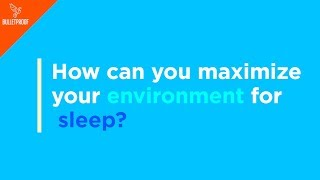 How To Maximize Your Environment For Sleep