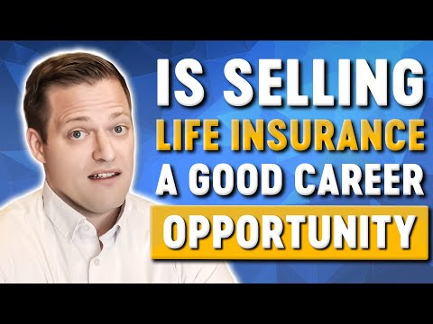 Is Selling Life Insurance A Good Career Opportunity?