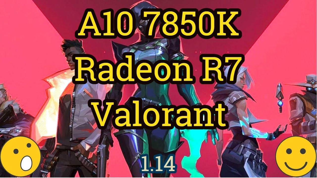 AMD A10 7850K + Radeon R7 = VALORANT