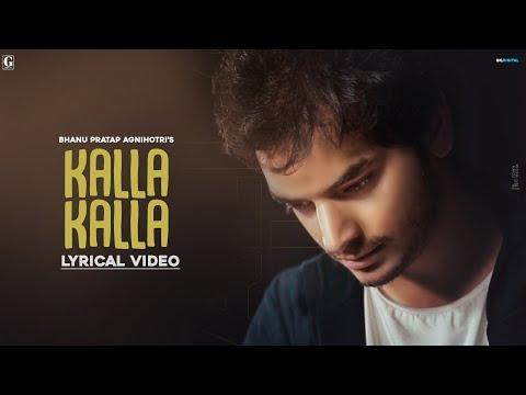 Kalla Kalla ft Bhanu Pratap Agnihotri Complete Song Released Online