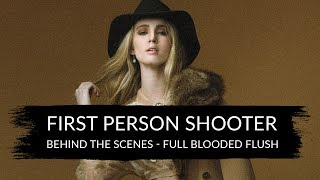 First Person Shooter - Behind The Scenes - Full Blooded Flush