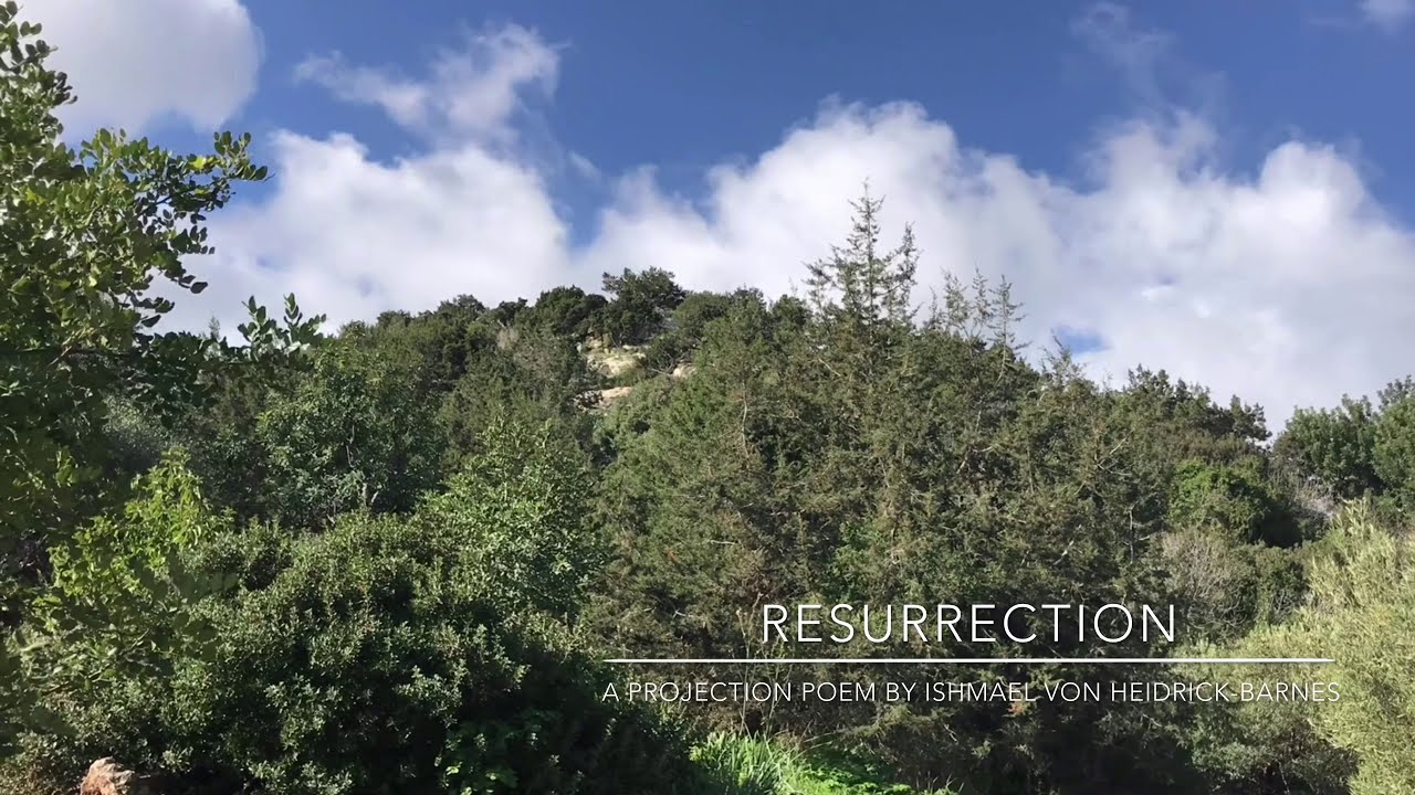 RESURRECTION:  A Projection Poem by Ishmael von Heidrick-Barnes