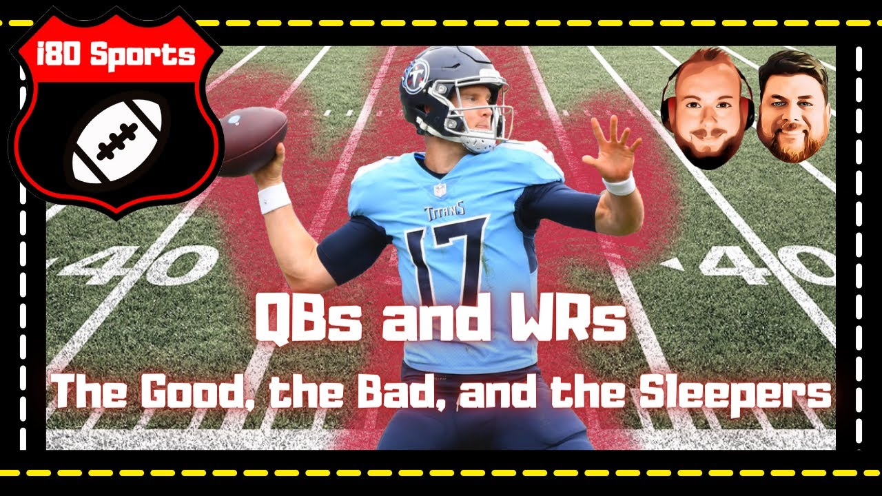 QB and WR- the Good, the Bad, and the Sleepers