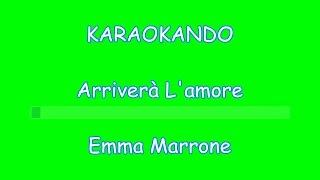 Karaoke Italiano - Arriverà L'amore - Emma Marrone (Testo )