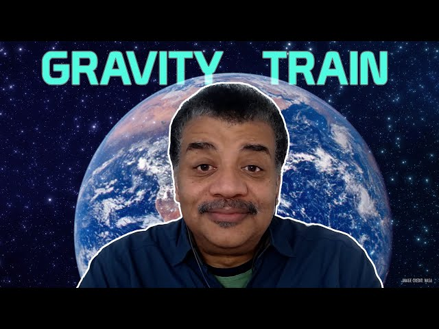 Neil deGrasse Tyson Explains Gravity Trains