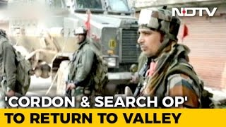 Cordon And Search Ops Return To Kashmir Valley After 18 Years