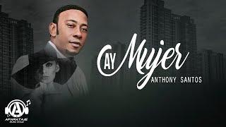 Anthony Santos - Ay Mujer YouTube Videos