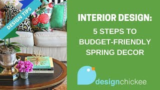 Interior Design Tips: 5 Steps To Budget Friendly Spring Decor