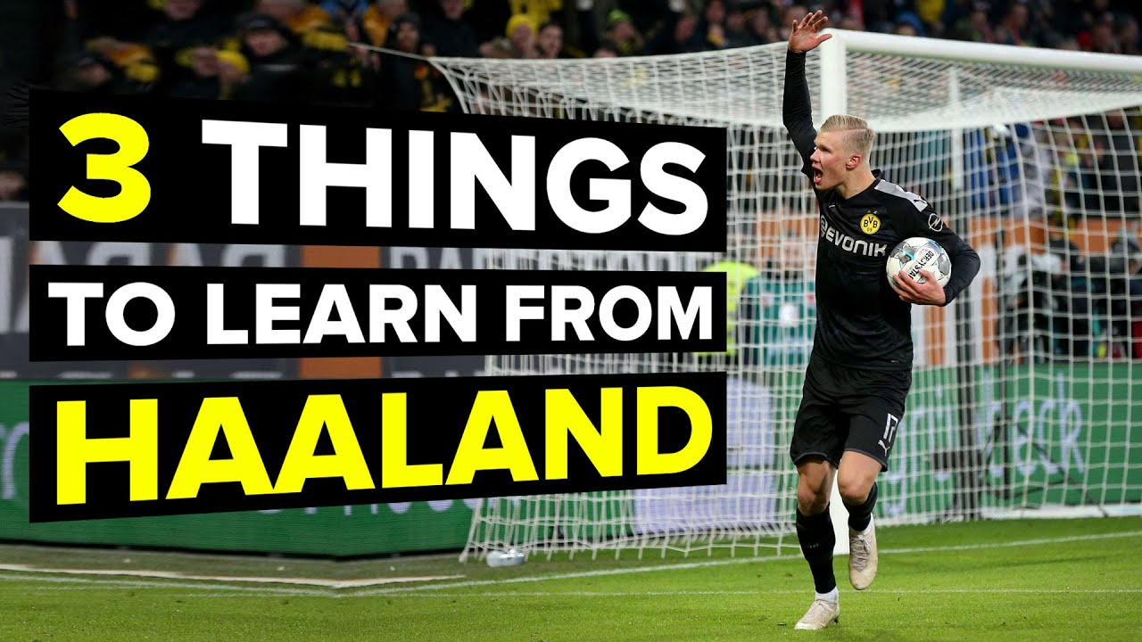 3 Things Every Striker Needs To Learn From Haaland Youtube