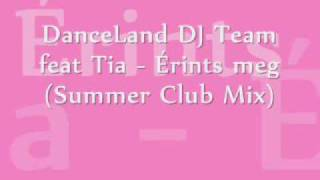 DanceLand DJ Team feat Tia - Érints meg (Summer Club Mix)
