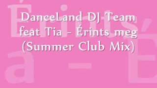 DanceLand DJ Team feat Tia - Érints meg (Summer Club Mix)