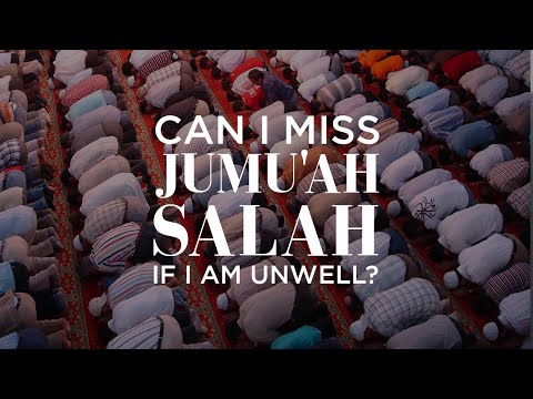 Can I miss Jumu'ah Salah if I am unwell? | Islam Q&A