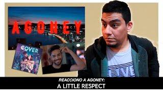 A LITTLE RESPECT, AGONEY (REACCIÓN) 🇪🇸 BSO PARA 'EL COVER' | AGONEY LO LOGRPO DE NUEVO