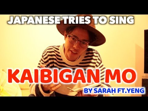 JAPANESE TRIES TO SING KAIBIGAN MO!!!!(SARAH G feat.YENG)