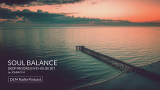Soul Balance | Deep Progressive House Set | 2019 Mixed By Johnny M | DEM Radio Podcast