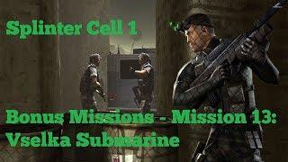 [PC] Splinter Cell Bonus Missions (Hard | No Knockouts) - Mission 13: Vselka Submarine