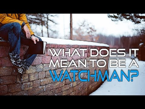 What Does It Mean to Be A Watchman?