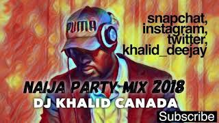 Naija Mix Party 2018 by Dj Khalid Canada