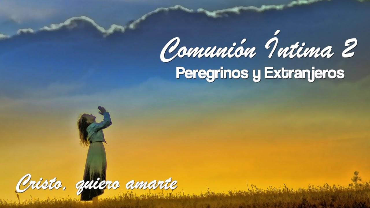 Cristo, quiero amarte | Peregrinos y Extranjeros