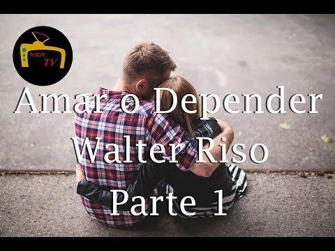 walter-riso-amar-o-depender-(resumen-y-reseña)-[parte-1]
