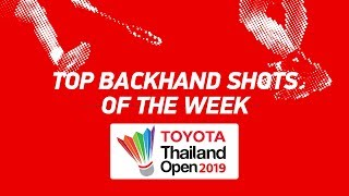 Top Backhands of the Week | TOYOTA Thailand Open 2019 | BWF 2019