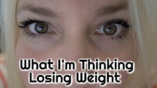 WHAT IM THINKING WHEN I LOSE WEIGHT
