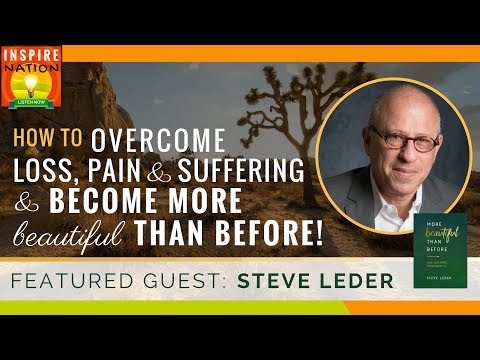 🌟 How to Overcome Loss, Pain and Suffering & Become More Beautiful Than Before! | STEVE LEDER