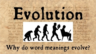 Why Do Word Meanings Evolve? Evolution & Semantic Change