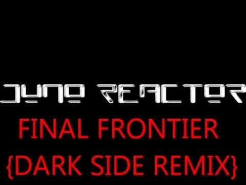 JUNO REACTOR - FINAL FRONTIER (DARK SIDE REMIX) ~ 2013