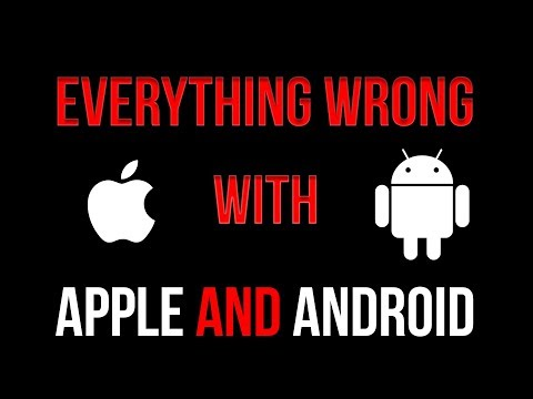 Everything Wrong with Apple and Android