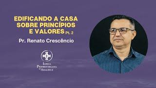 Palavra Viva   Edificando a casa sobre princípios e valores Pt. 2   Pr. Renato Crescêncio