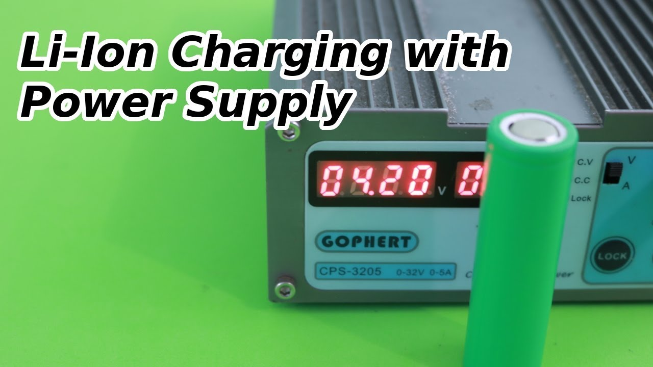 How To Charge Lithium Ion Batteries With A Power Supply Youtube