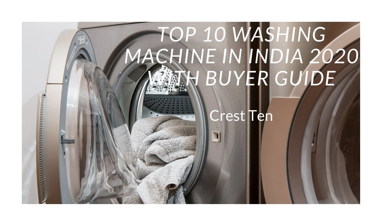 Best Washing Machines 2020.Best Washing Machine In India 2020 Crest Ten