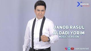 Janob Rasul - Aldadi yorim | Жаноб Расул - Алдади ёрим (music version)