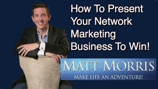 How To Present Your Network Marketing Business To Win!