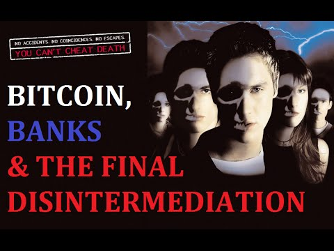 Bitcoin, Banks & The Final Disintermediation – This time they cant cheat death