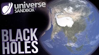 Universe Sandbox 2 Gameplay - Earth Vs Black Holes - Black Holes, Collisions & Supernova!