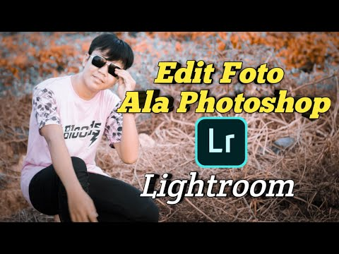 Edit Foto Ala Photoshop | Edit Foto Menggunakan Lightroom ...