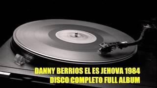 DANNY BERRIOS EL ES  JEHOVA 1984 ALBUM COMPLETO
