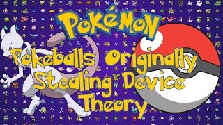 Pokemon Theory -Poké Balls Were Originally Stealing Device
