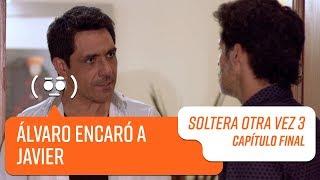 Álvaro encaró a Javier | Soltera Otra Vez 3 | Capítulo Final