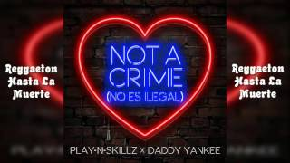Play-N-Skillz Ft. Daddy Yankee - Not a Crime (No Es Ilegal) (English Version)