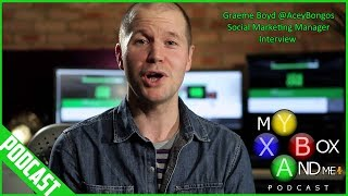 Graeme Boyd @AceyBongos Interview - My Xbox And Me Episode 134
