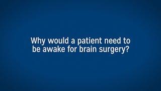 Why Perform Awake Brain Surgery For A Brain Tumor?